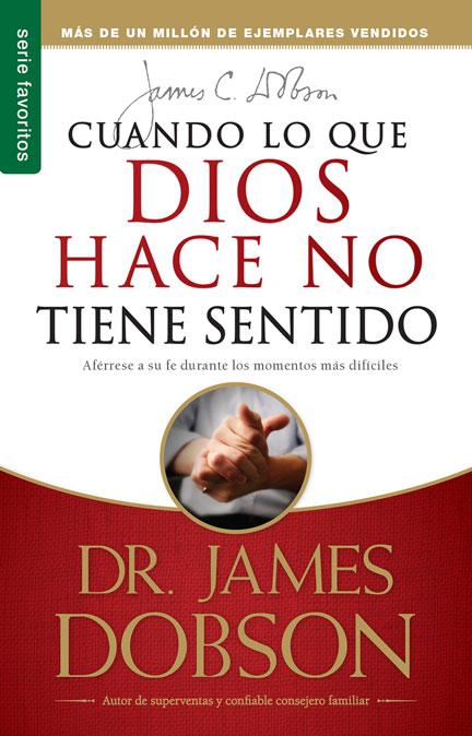 Librería Mizpa Título Cuando lo que Dios hace no Tiene Sentido DR JAMES DOBSON