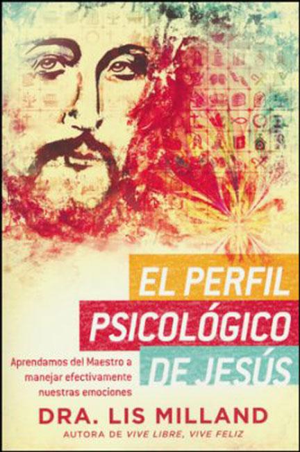 Librería Mizpa Título El Perfil Psicológico de Jesús Dra Lis Milland