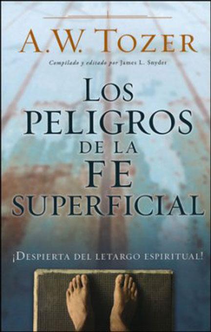 Librería Mizpa Título Los Peligros de la Fe Superficial AW TOZER