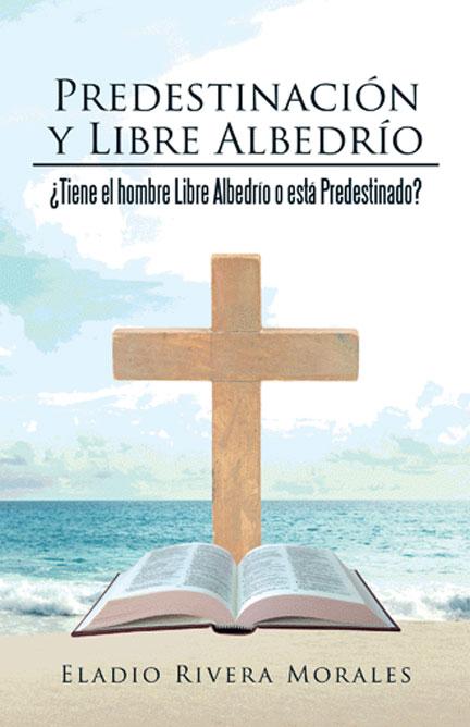 Librería Mizpa Título Predestinación y Libre Albedrío ELADIO RIVERA MORALES