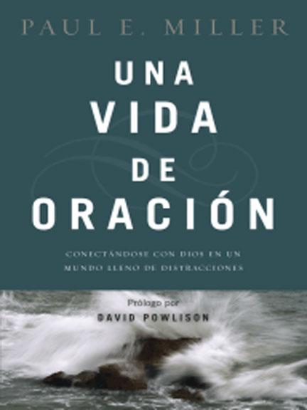 Librería Mizpa Título Una Vida en Oración PAUL E. MILLER