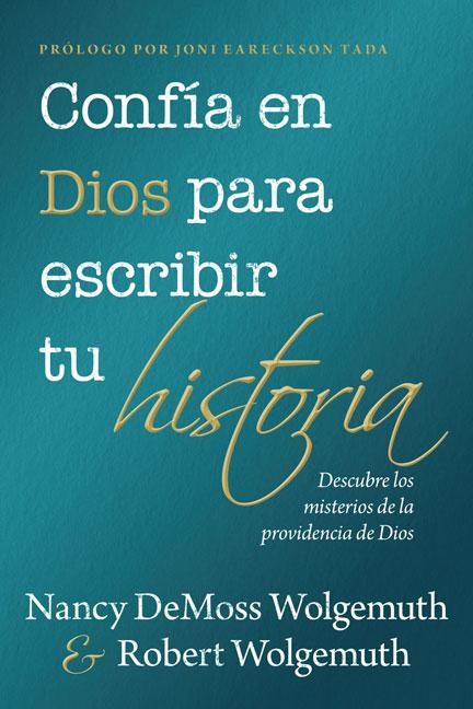 Librería-Mizpa - Confía en Dios para Escribir tu Historia - Nancy DeMoss Wolgemuth & Robert Wolgemuth
