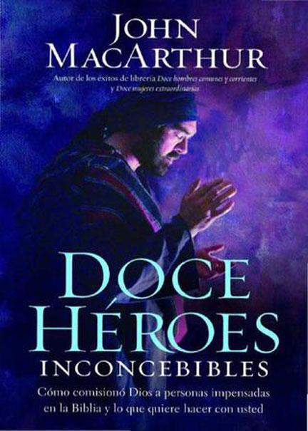 Librería-Mizpa-Titulo-Doce-Heroes-Inconcebibles-Autor-John-Macarthur