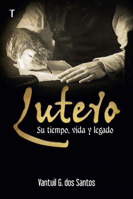 Librería-Mizpa-Titulo-Lutero-Su-Tiempo,-Vida-y-Legado Autor Vantuil G. Dos Santos
