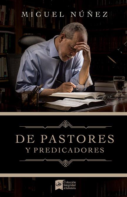 Libreria-Mizpa-Titulo-Pastores-y-Predicadores-Autor-Miguel-Núñez